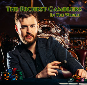 The-Richest-Gamblers-In-The-World